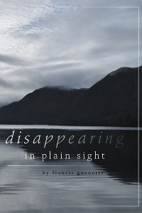 Cover of Disappearing in Plain Sight by Francis Guenette